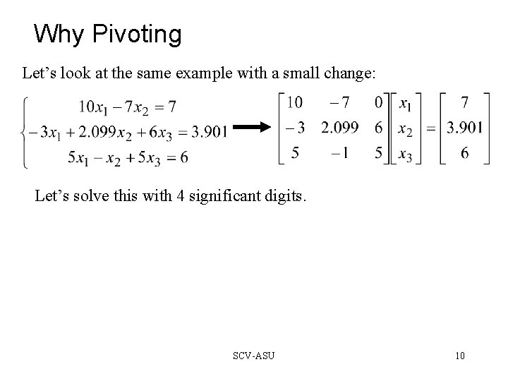 Why Pivoting Let's look at the same example with a small change: Let's solve