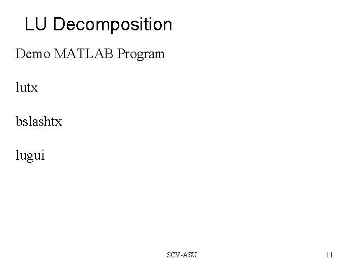 LU Decomposition Demo MATLAB Program lutx bslashtx lugui SCV-ASU 11