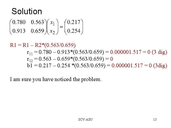 Solution R 1 = R 1 – R 2*(0. 563/0. 659) r 11 =