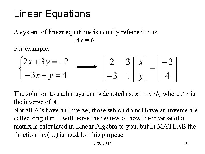Linear Equations A system of linear equations is usually referred to as: Ax =