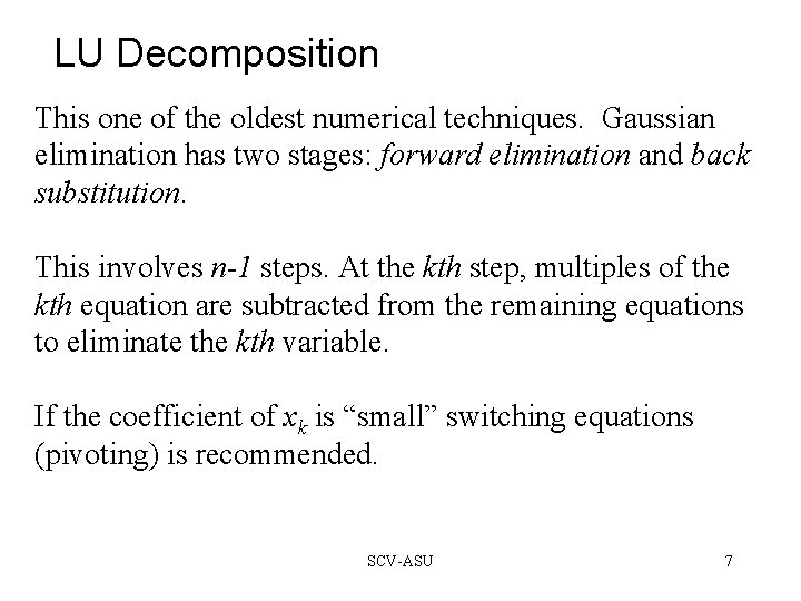 LU Decomposition This one of the oldest numerical techniques. Gaussian elimination has two stages: