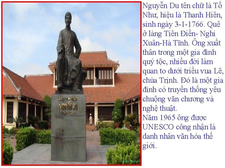 Nguyễn Du tên chữ là Tố Như, hiệu là Thanh Hiên, sinh ngày 3