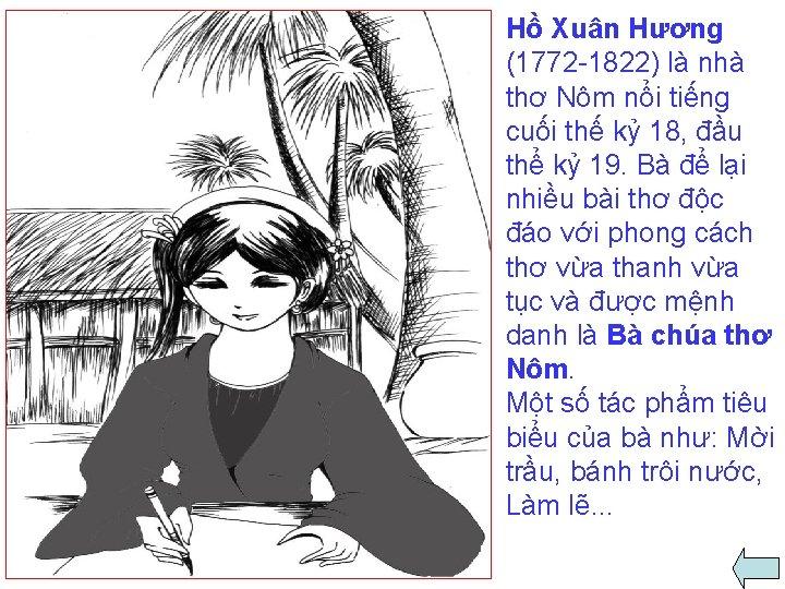 Hồ Xuân Hương (1772 -1822) là nhà thơ Nôm nổi tiếng cuối thế kỷ