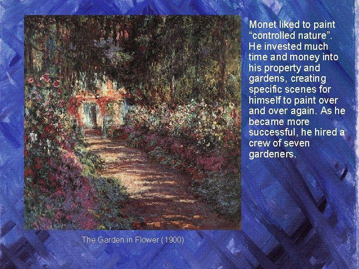 """Monet liked to paint """"controlled nature"""". He invested much time and money into his"""