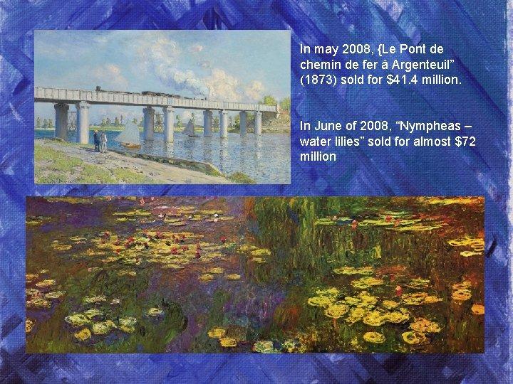 "In may 2008, {Le Pont de chemin de fer á Argenteuil"" (1873) sold for"