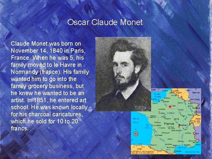 Oscar Claude Monet was born on November 14, 1840 in Paris, France. When he