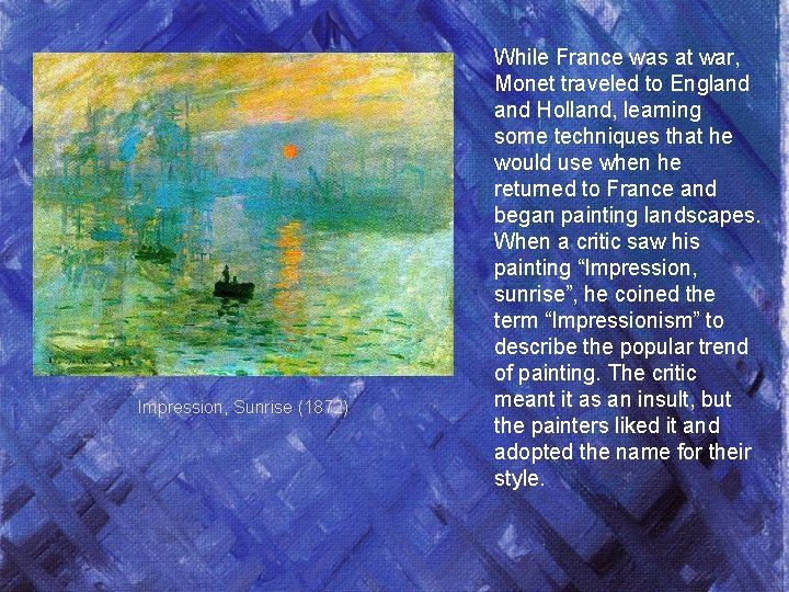Impression, Sunrise (1872) While France was at war, Monet traveled to England Holland, learning