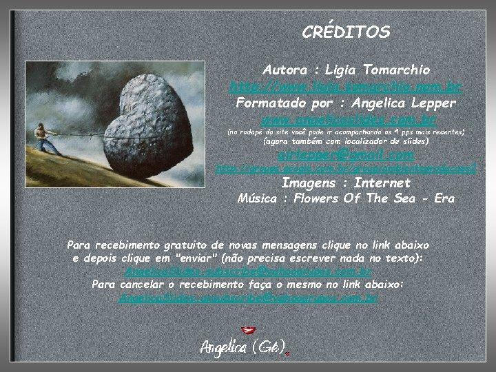 CRÉDITOS Autora : Ligia Tomarchio http: //www. ligia. tomarchio. nom. br Formatado por :