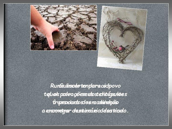 Rumo Subsolo incerto endurecido para o povo tal qual os polvo corações e seus