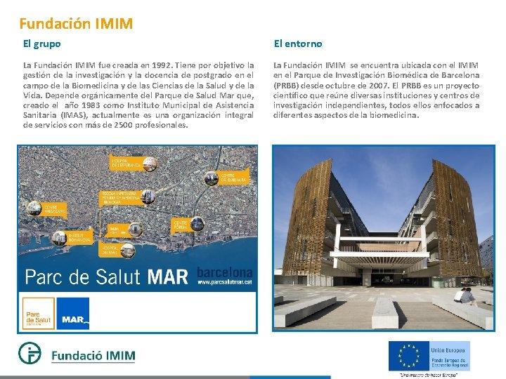 Fundación IMIM El grupo El entorno La Fundación IMIM fue creada en 1992. Tiene