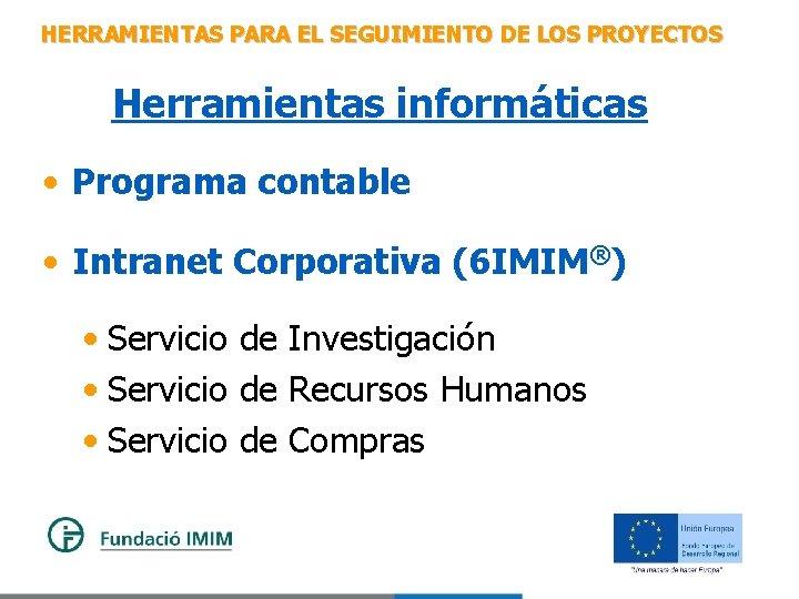 HERRAMIENTAS PARA EL SEGUIMIENTO DE LOS PROYECTOS Herramientas informáticas • Programa contable • Intranet