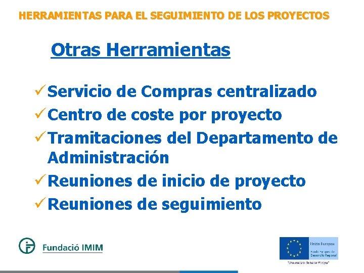 HERRAMIENTAS PARA EL SEGUIMIENTO DE LOS PROYECTOS Otras Herramientas ü Servicio de Compras centralizado