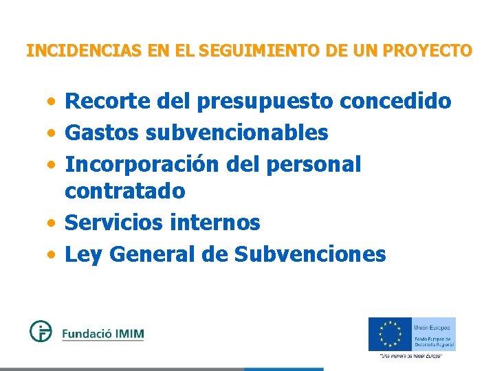 INCIDENCIAS EN EL SEGUIMIENTO DE UN PROYECTO • Recorte del presupuesto concedido • Gastos