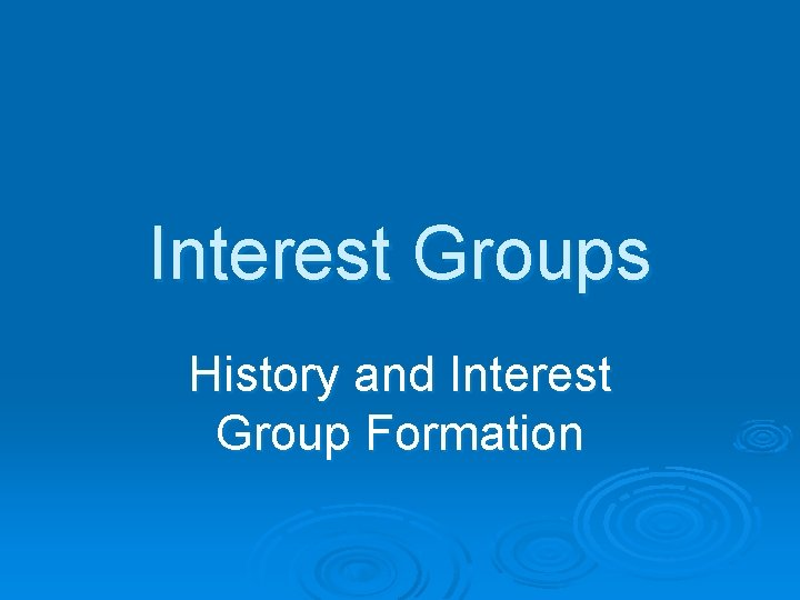 Interest Groups History and Interest Group Formation