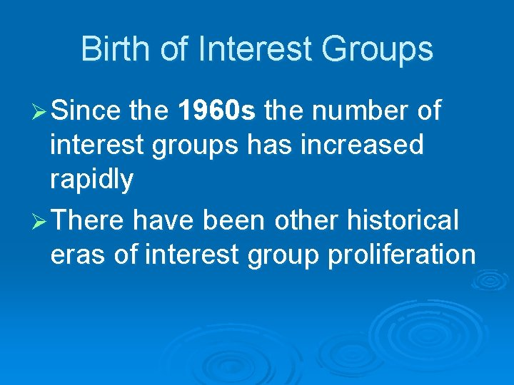 Birth of Interest Groups Ø Since the 1960 s the number of interest groups