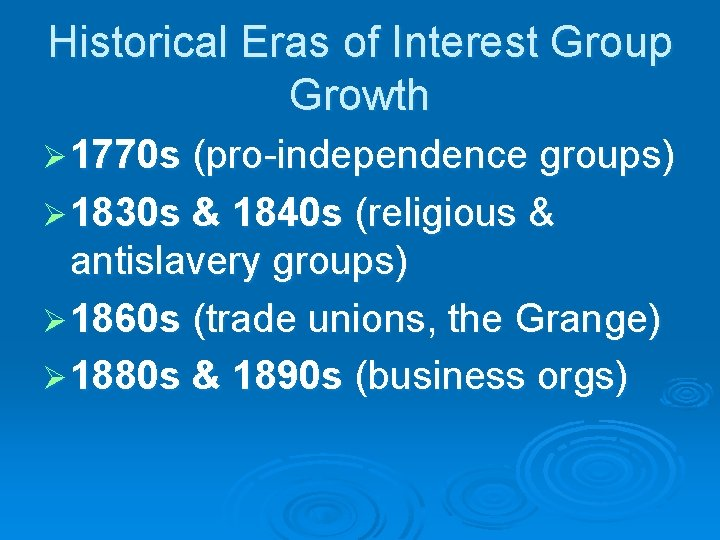 Historical Eras of Interest Group Growth Ø 1770 s (pro-independence groups) Ø 1830 s