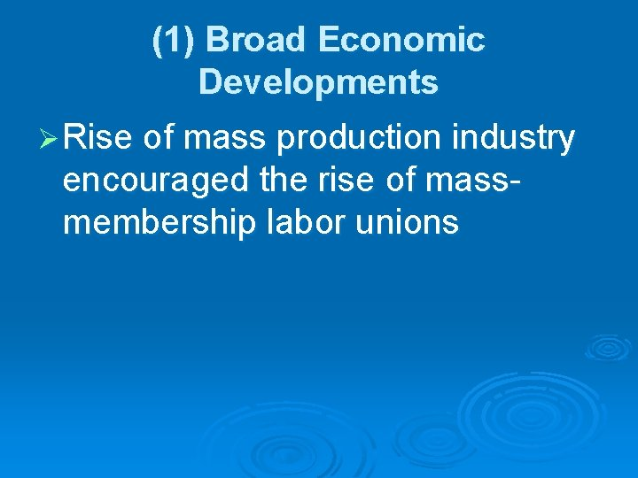 (1) Broad Economic Developments Ø Rise of mass production industry encouraged the rise of
