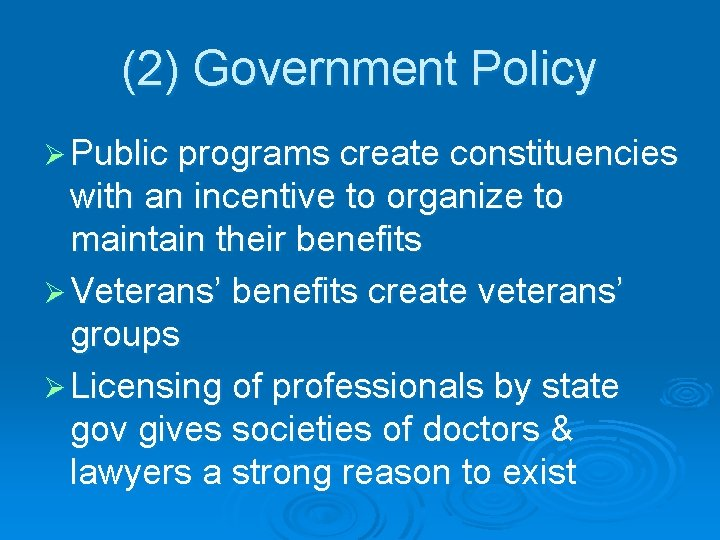 (2) Government Policy Ø Public programs create constituencies with an incentive to organize to