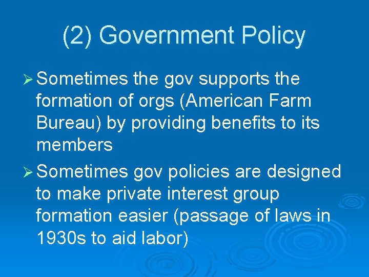 (2) Government Policy Ø Sometimes the gov supports the formation of orgs (American Farm
