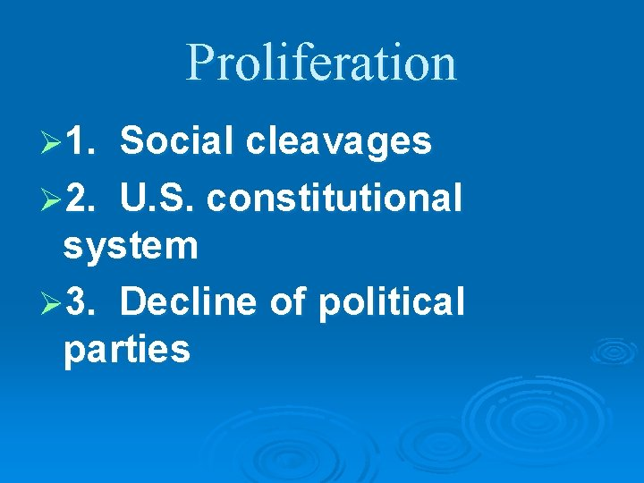 Proliferation Ø 1. Social cleavages Ø 2. U. S. constitutional system Ø 3. Decline