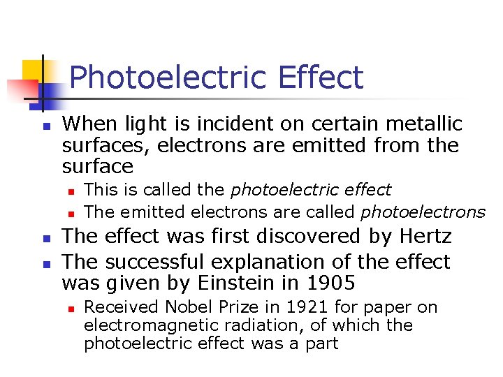Photoelectric Effect n When light is incident on certain metallic surfaces, electrons are emitted