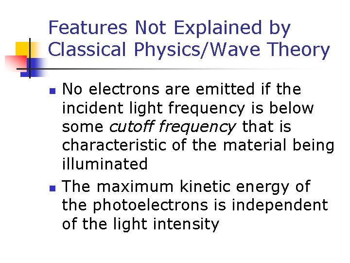 Features Not Explained by Classical Physics/Wave Theory n n No electrons are emitted if