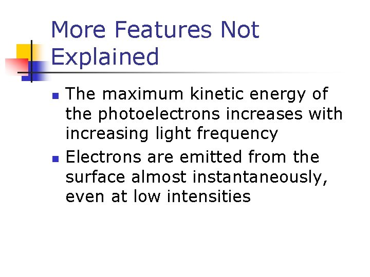 More Features Not Explained n n The maximum kinetic energy of the photoelectrons increases