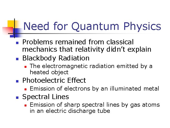 Need for Quantum Physics n n Problems remained from classical mechanics that relativity didn't