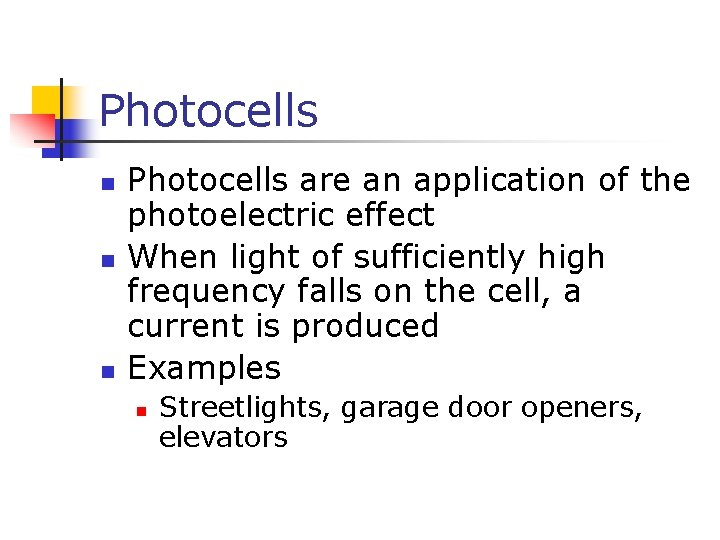 Photocells n n n Photocells are an application of the photoelectric effect When light
