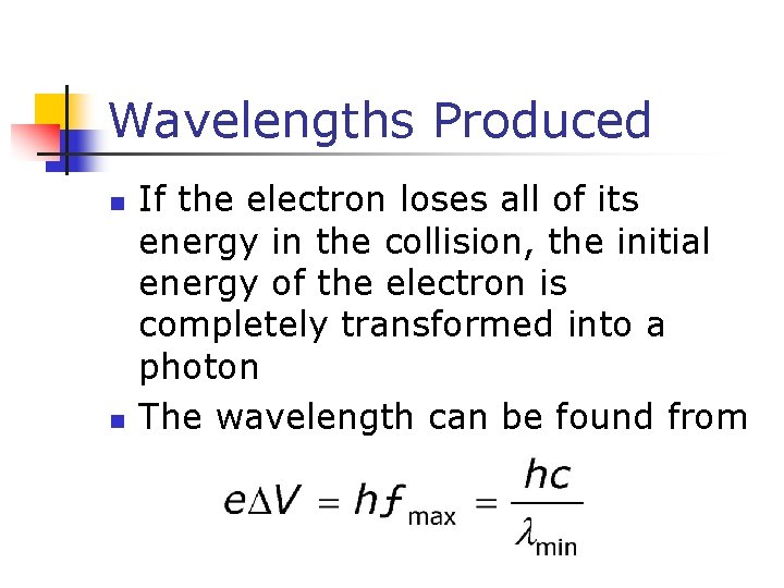 Wavelengths Produced n n If the electron loses all of its energy in the