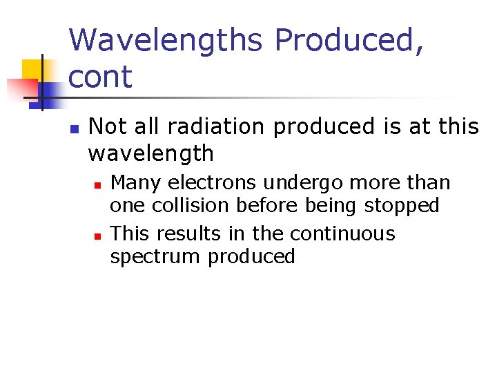 Wavelengths Produced, cont n Not all radiation produced is at this wavelength n n