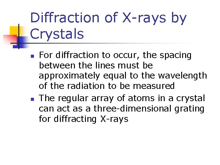 Diffraction of X-rays by Crystals n n For diffraction to occur, the spacing between