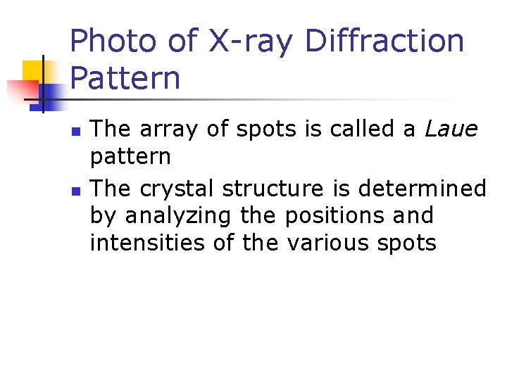 Photo of X-ray Diffraction Pattern n n The array of spots is called a