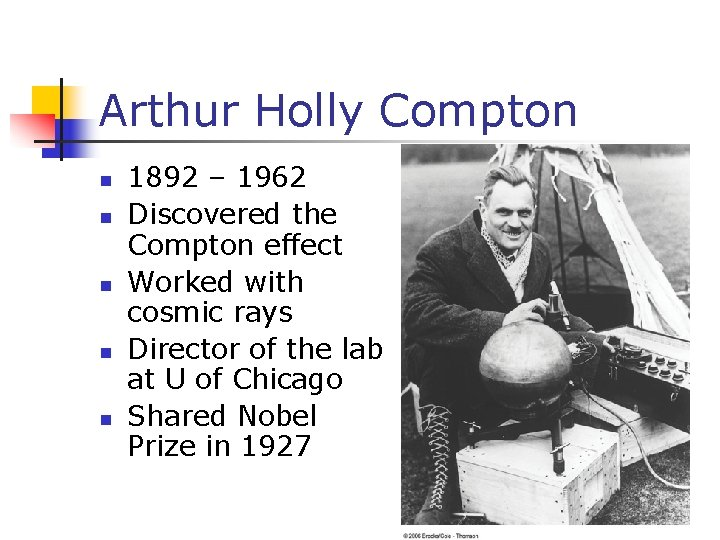 Arthur Holly Compton n n 1892 – 1962 Discovered the Compton effect Worked with