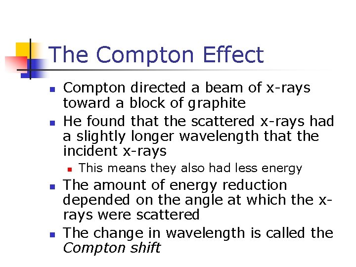 The Compton Effect n n Compton directed a beam of x-rays toward a block