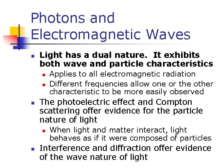 Photons and Electromagnetic Waves n Light has a dual nature. It exhibits both wave