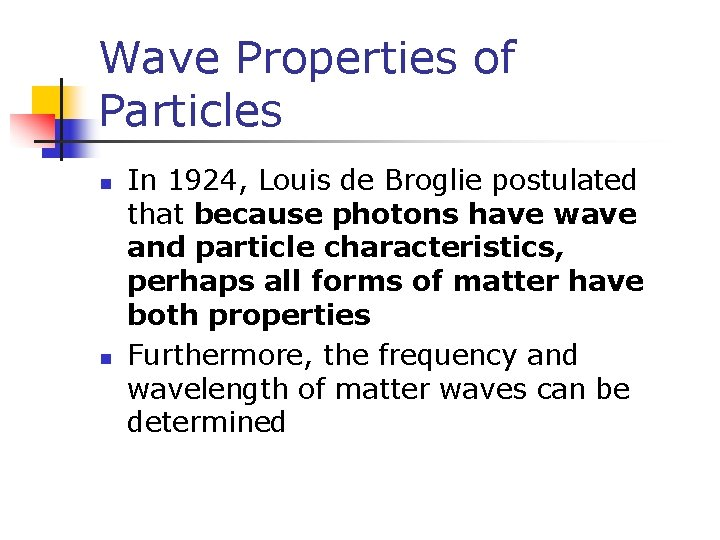 Wave Properties of Particles n n In 1924, Louis de Broglie postulated that because