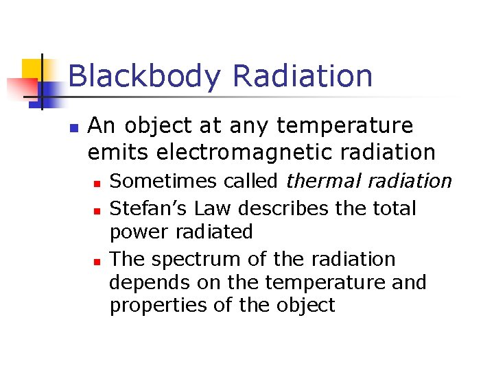 Blackbody Radiation n An object at any temperature emits electromagnetic radiation n Sometimes called