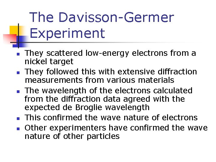 The Davisson-Germer Experiment n n n They scattered low-energy electrons from a nickel target