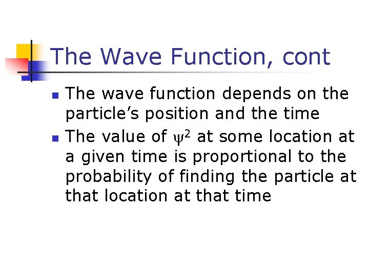 The Wave Function, cont n n The wave function depends on the particle's position