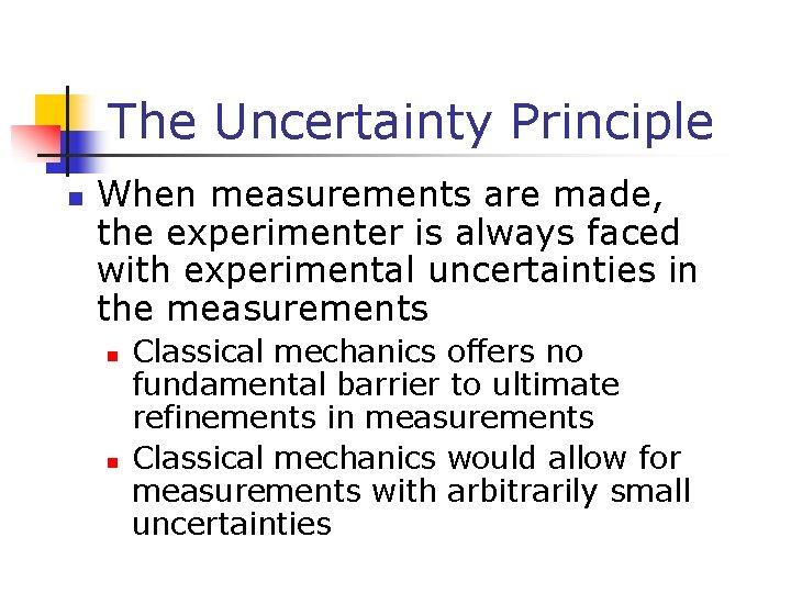 The Uncertainty Principle n When measurements are made, the experimenter is always faced with