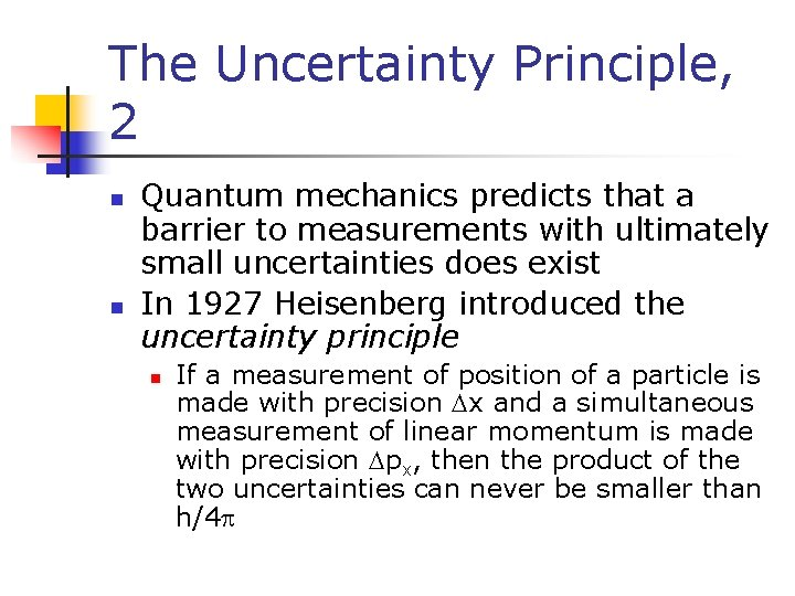The Uncertainty Principle, 2 n n Quantum mechanics predicts that a barrier to measurements