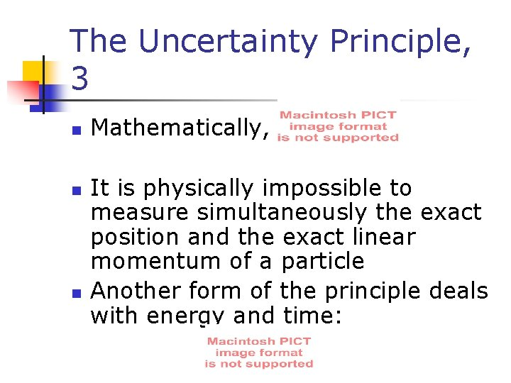 The Uncertainty Principle, 3 n n n Mathematically, It is physically impossible to measure
