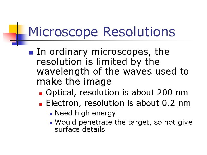 Microscope Resolutions n In ordinary microscopes, the resolution is limited by the wavelength of