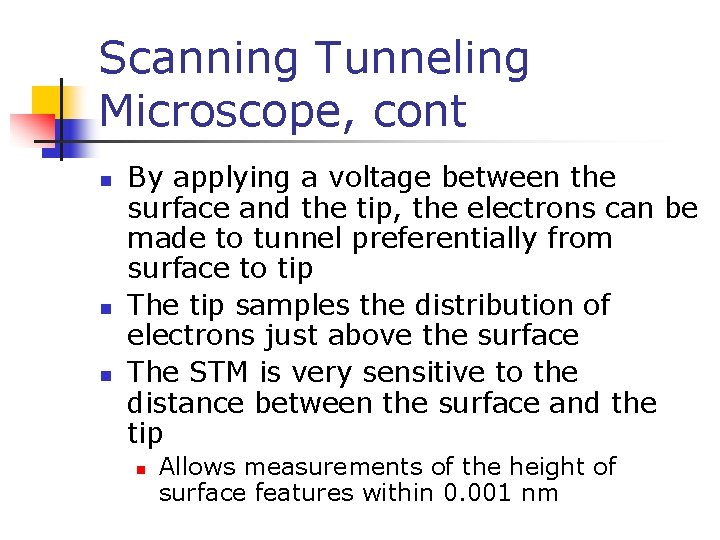 Scanning Tunneling Microscope, cont n n n By applying a voltage between the surface