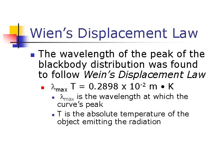 Wien's Displacement Law n The wavelength of the peak of the blackbody distribution was