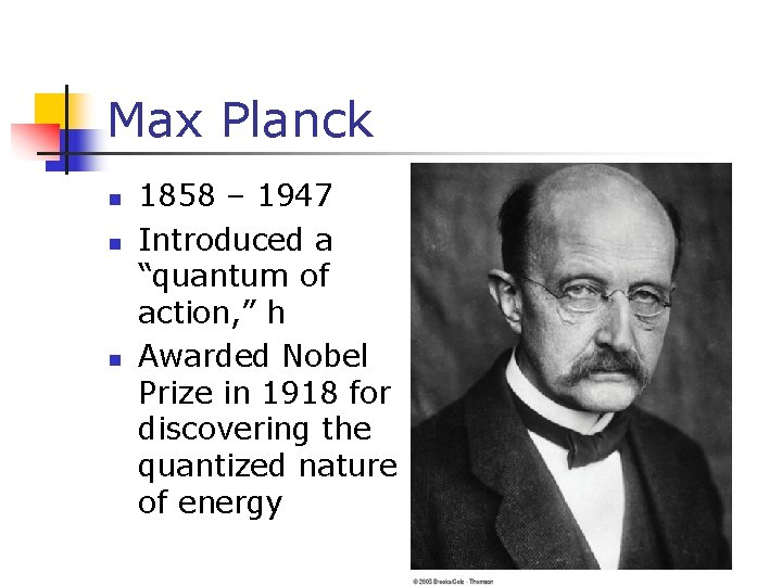 """Max Planck n n n 1858 – 1947 Introduced a """"quantum of action, """""""