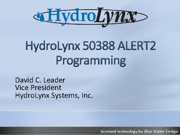 David C. Leader Vice President Hydro. Lynx Systems, Inc. Licensed technology by Blue Water