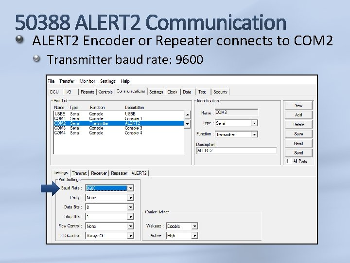 ALERT 2 Encoder or Repeater connects to COM 2 Transmitter baud rate: 9600