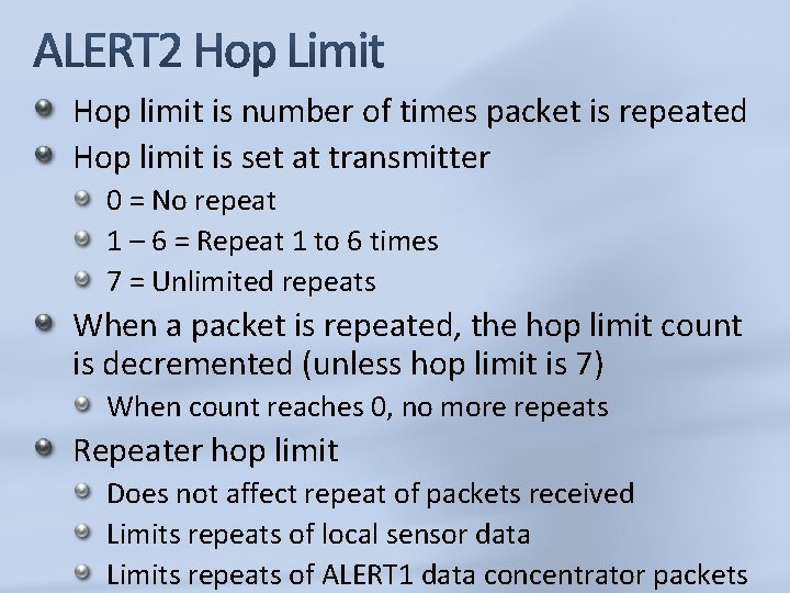 Hop limit is number of times packet is repeated Hop limit is set at
